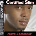 Certified Slim - Move Somethin&#039;
