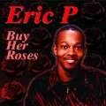 Eric P Buy Her Roses